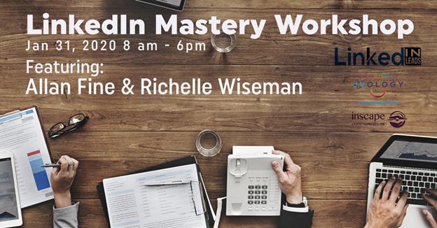 LinkedIn Mastery Workshop - Full Day Event Organized by Allan Fine-Richelle Wiseman